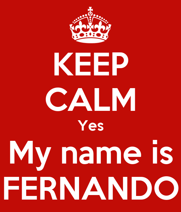 KEEP CALM Yes My name is FERNANDO