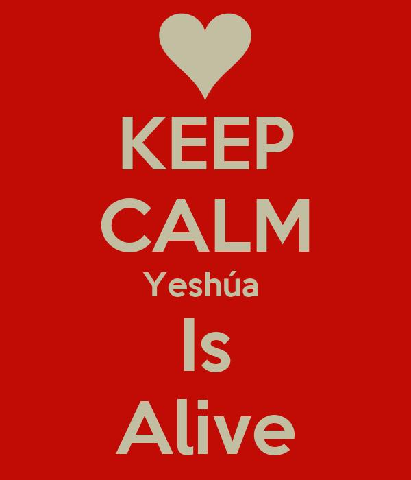 KEEP CALM Yeshúa  Is Alive