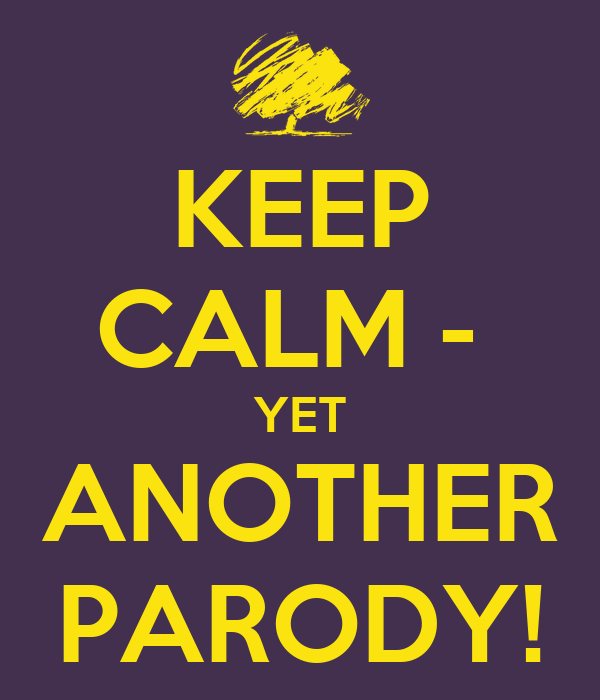 KEEP CALM -  YET ANOTHER PARODY!