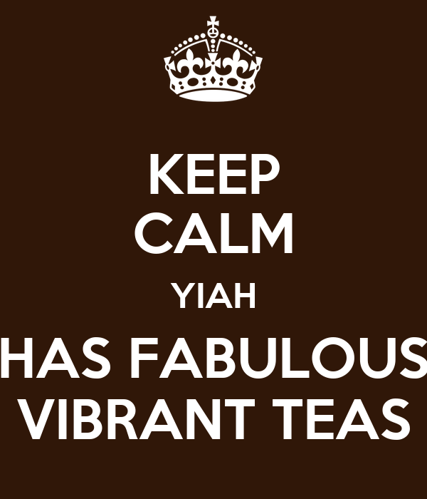 KEEP CALM YIAH HAS FABULOUS VIBRANT TEAS