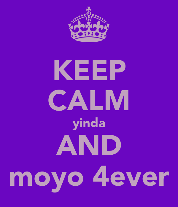 KEEP CALM yinda AND moyo 4ever