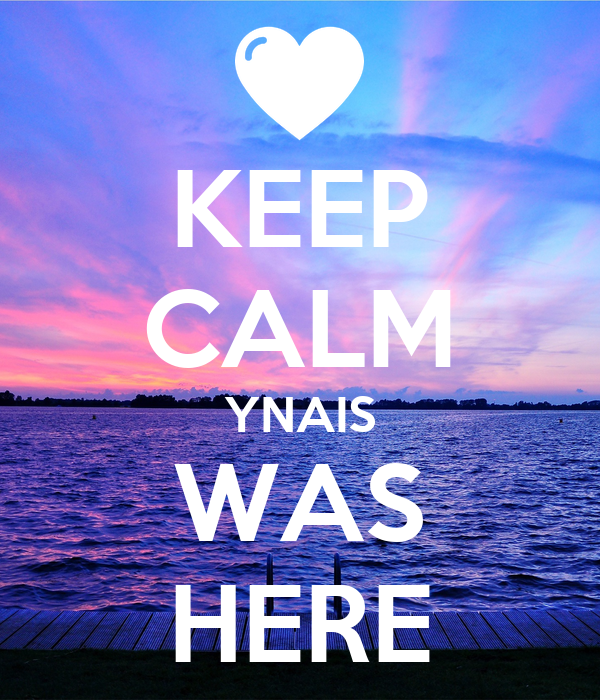 KEEP CALM YNAIS WAS HERE