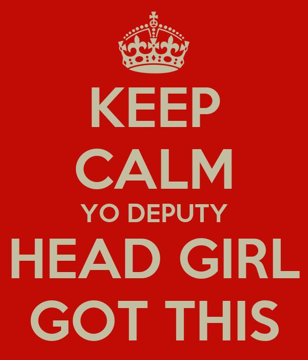 KEEP CALM YO DEPUTY HEAD GIRL GOT THIS