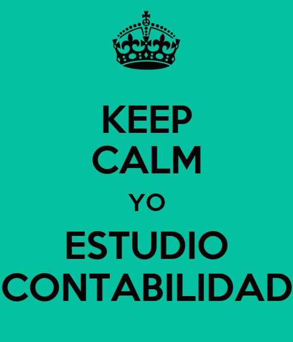 KEEP CALM YO ESTUDIO CONTABILIDAD
