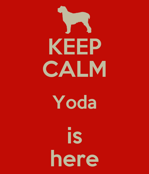 KEEP CALM Yoda is here