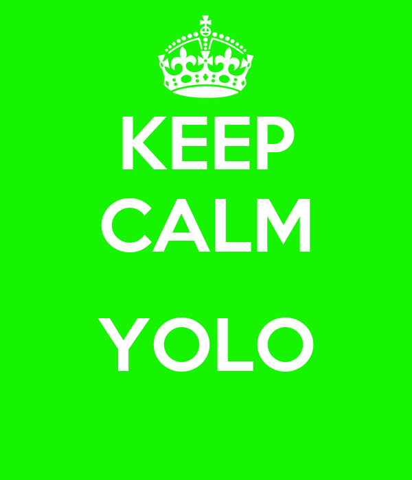 KEEP CALM  YOLO