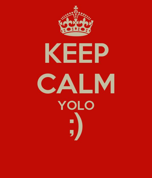 KEEP CALM YOLO ;)