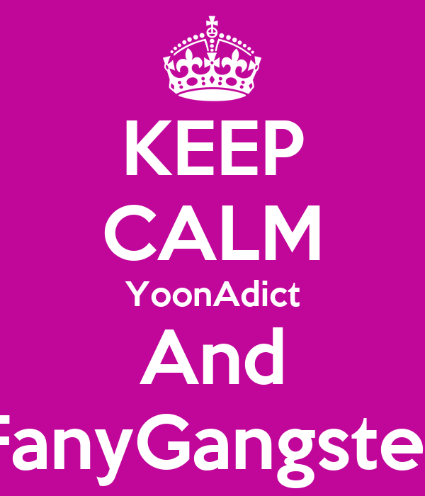 KEEP CALM YoonAdict And FanyGangster