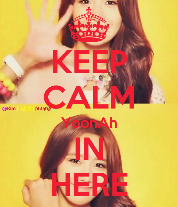 KEEP CALM YoonAh IN HERE