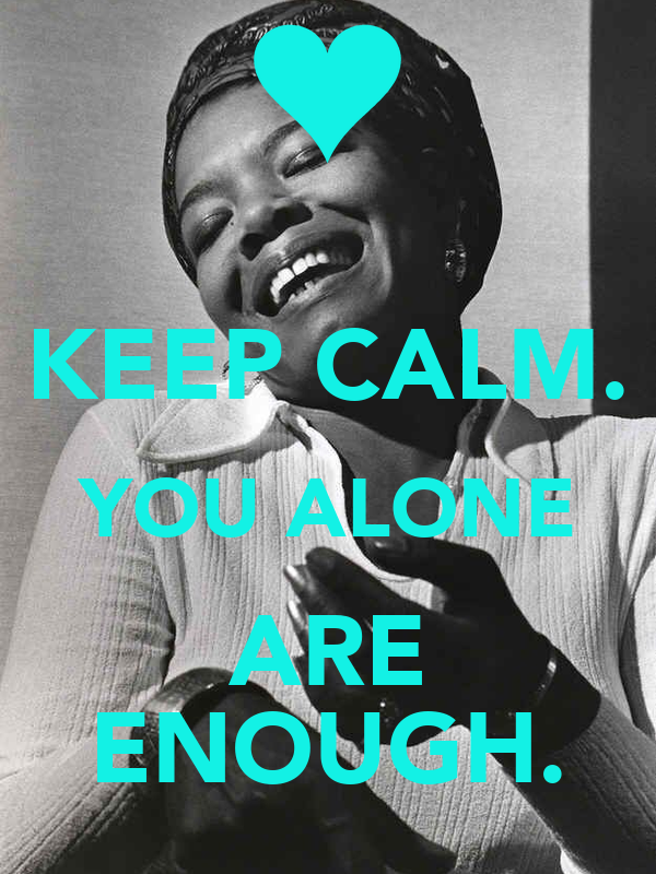 KEEP CALM. YOU ALONE ARE ENOUGH.
