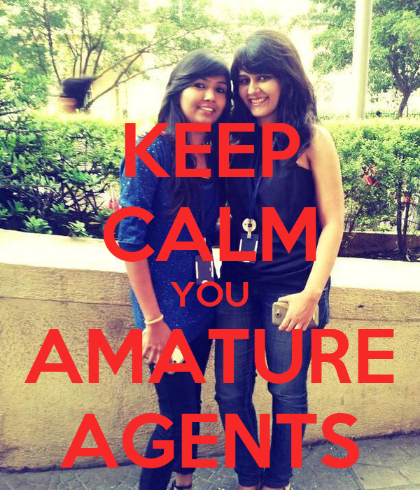 KEEP CALM YOU AMATURE AGENTS