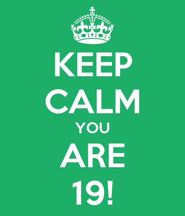 KEEP CALM YOU ARE 19!