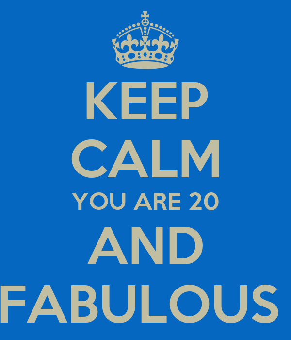 KEEP CALM YOU ARE 20 AND FABULOUS