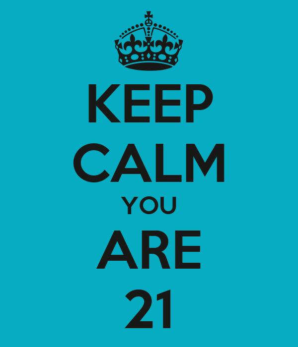 KEEP CALM YOU ARE 21