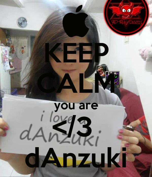 KEEP CALM you are </3  dAnzuki