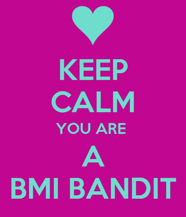 KEEP CALM YOU ARE  A BMI BANDIT