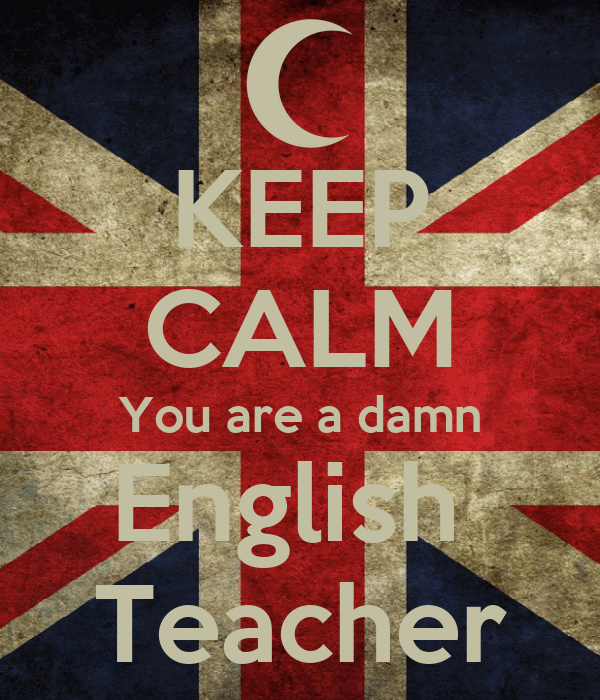 KEEP CALM You are a damn English  Teacher
