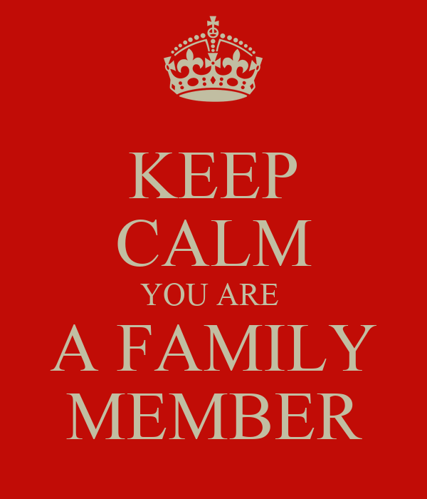 KEEP CALM YOU ARE  A FAMILY MEMBER