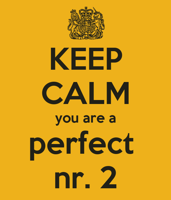 KEEP CALM you are a perfect  nr. 2