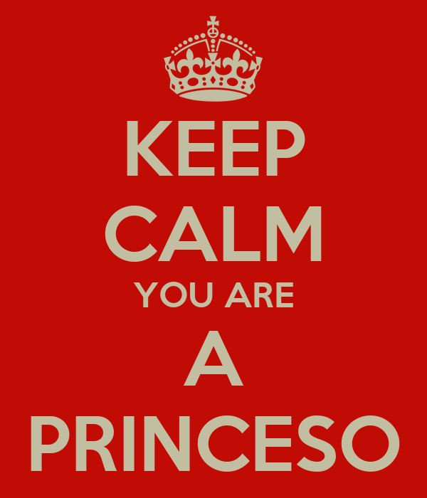 KEEP CALM YOU ARE A PRINCESO