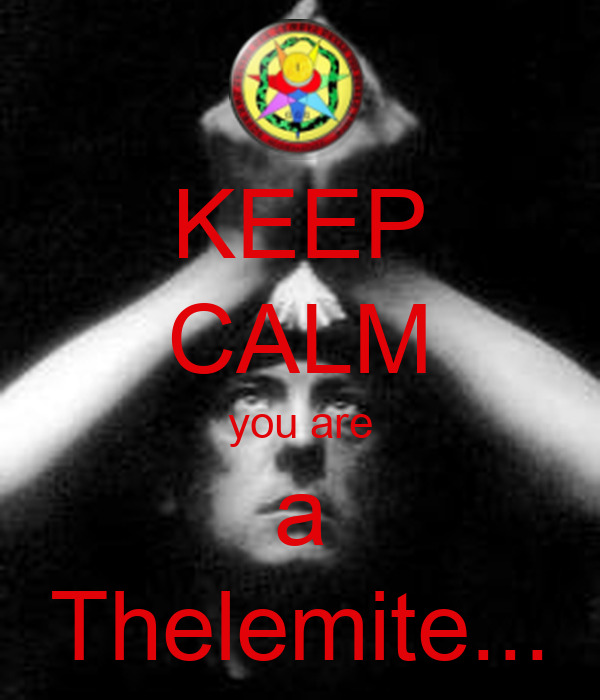KEEP CALM you are a Thelemite...