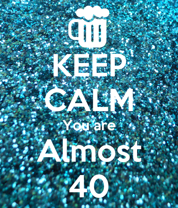 keep calm you are almost 40 poster paulkentie keep