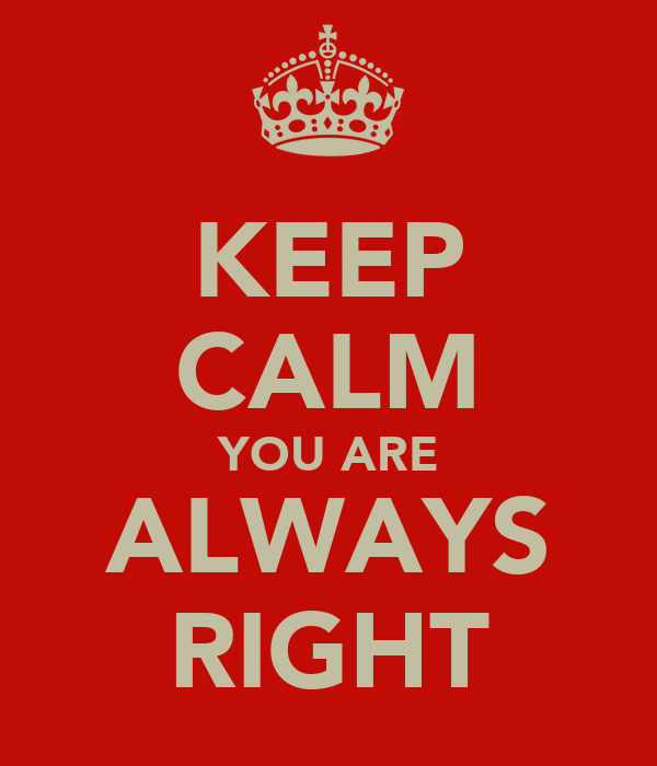 KEEP CALM YOU ARE ALWAYS RIGHT