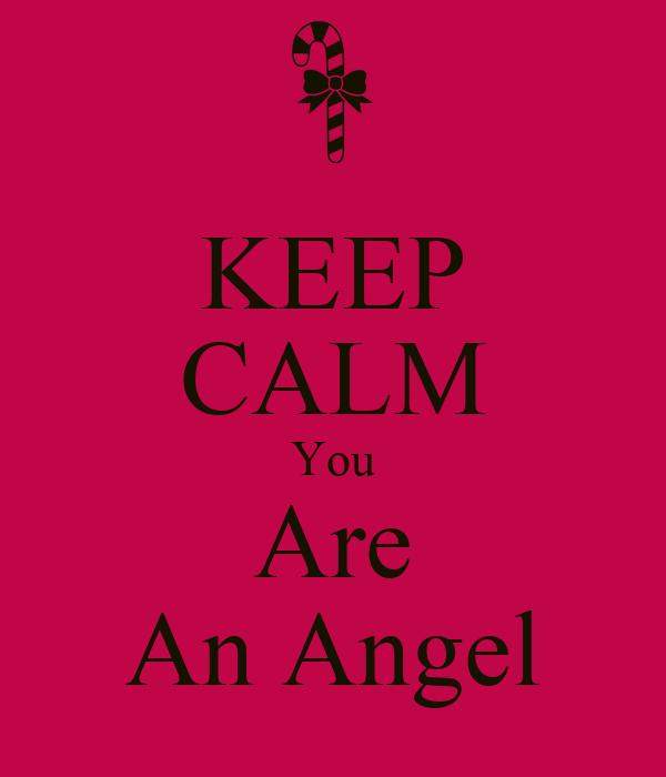KEEP CALM You Are An Angel