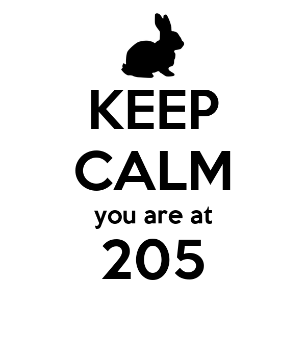 KEEP CALM you are at 205