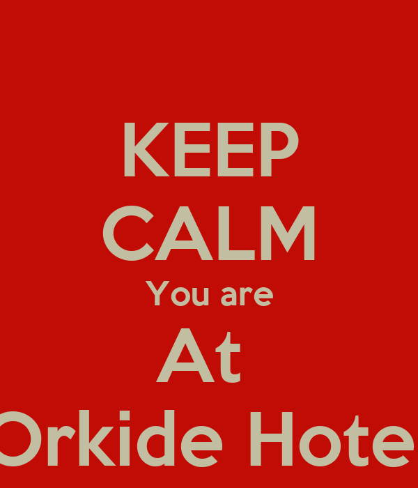 KEEP CALM You are At  Orkide Hotel
