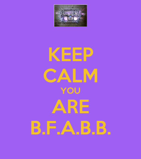 KEEP CALM YOU ARE B.F.A.B.B.