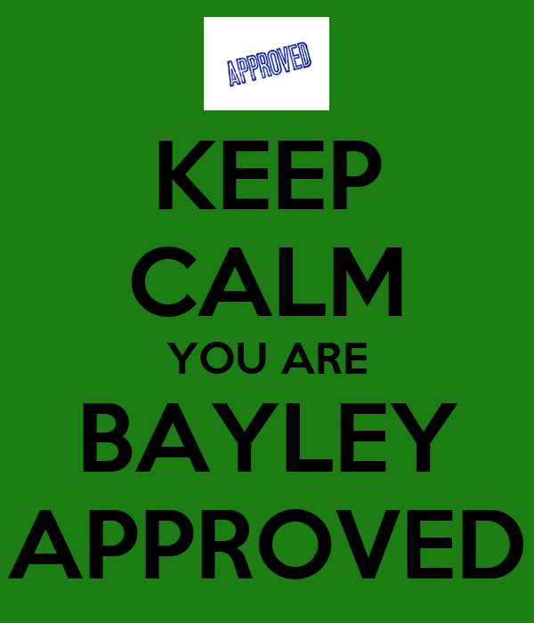 KEEP CALM YOU ARE BAYLEY APPROVED