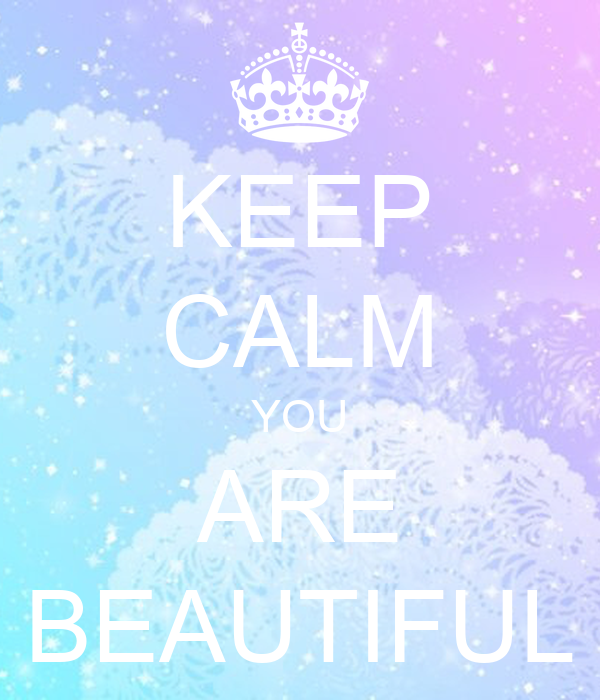KEEP CALM YOU ARE BEAUTIFUL