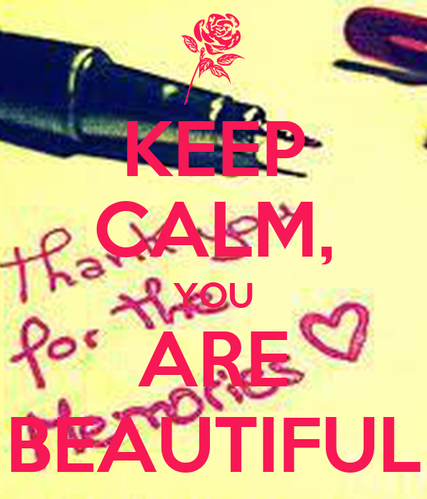 KEEP CALM, YOU ARE BEAUTIFUL