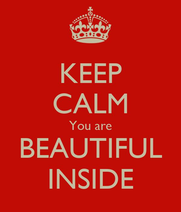 KEEP CALM You are BEAUTIFUL INSIDE