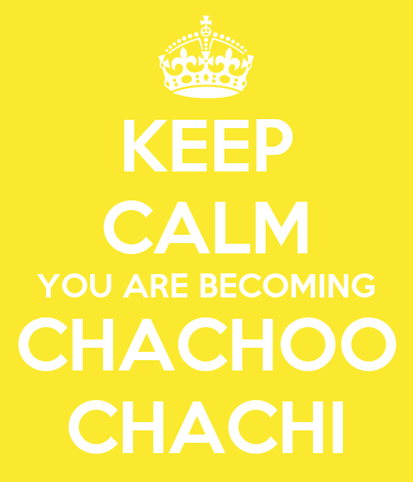 KEEP CALM YOU ARE BECOMING CHACHOO CHACHI