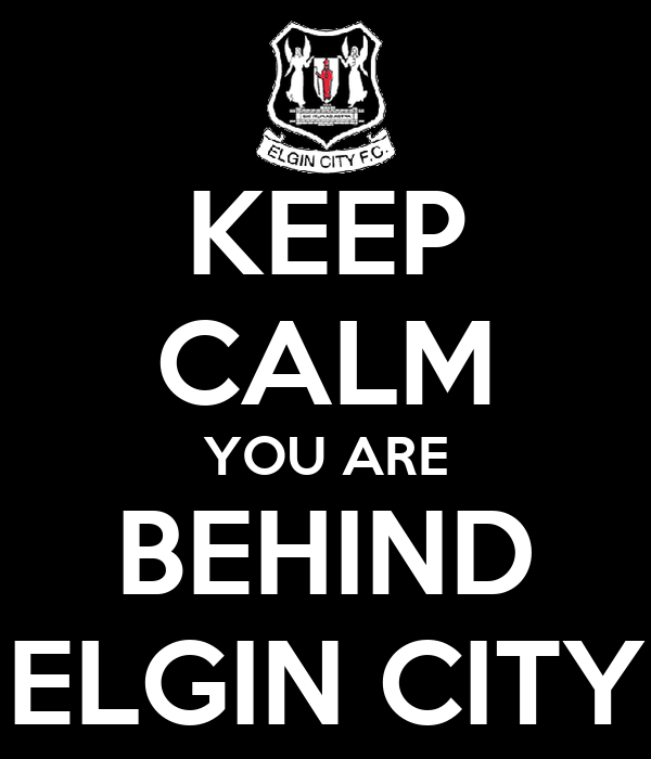KEEP CALM YOU ARE BEHIND ELGIN CITY