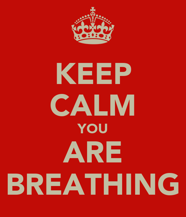 KEEP CALM YOU ARE BREATHING