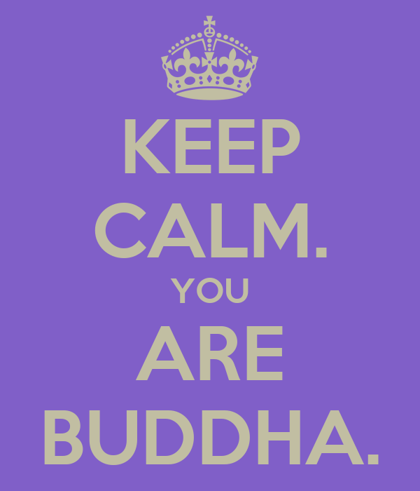 KEEP CALM. YOU ARE BUDDHA.
