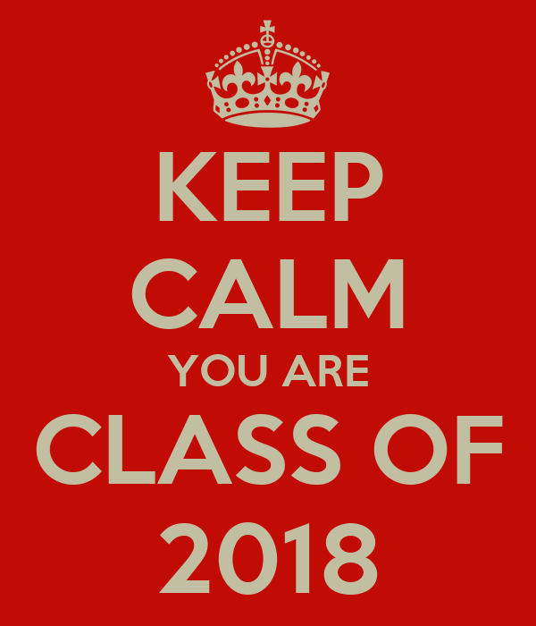 KEEP CALM YOU ARE CLASS OF 2018