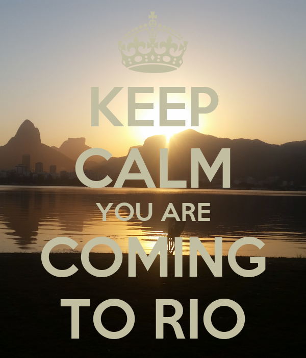 KEEP CALM YOU ARE COMING TO RIO