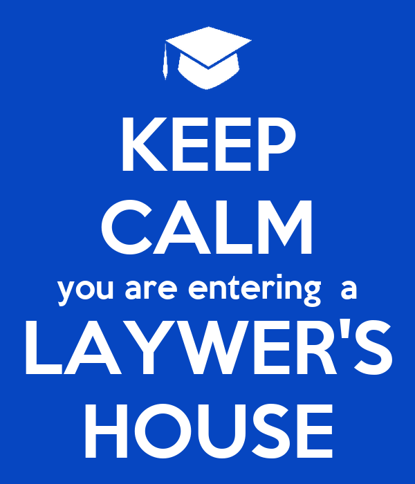KEEP CALM you are entering  a LAYWER'S HOUSE