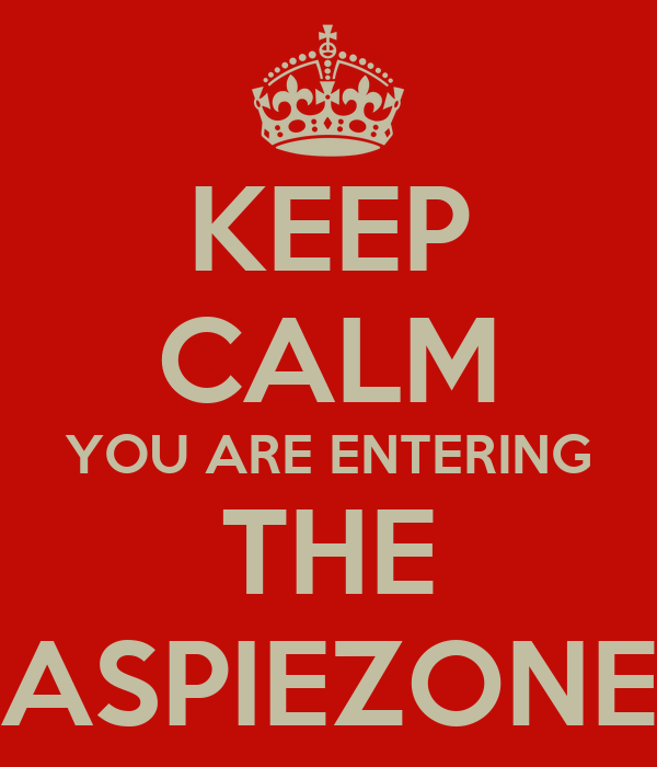 KEEP CALM YOU ARE ENTERING THE ASPIEZONE