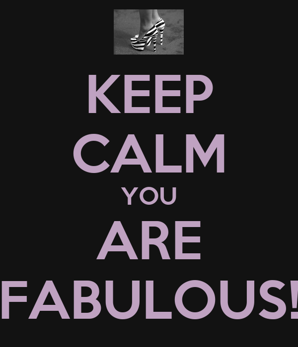 KEEP CALM YOU ARE FABULOUS!