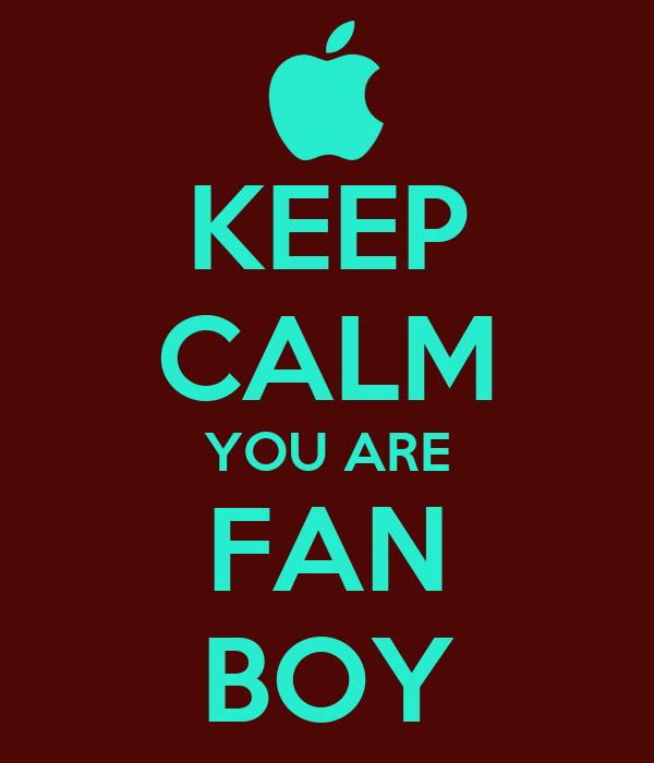 KEEP CALM YOU ARE FAN BOY