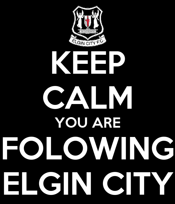 KEEP CALM YOU ARE FOLOWING ELGIN CITY
