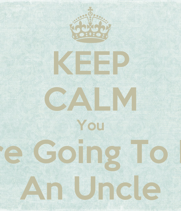 KEEP CALM You Are Going To Be An Uncle