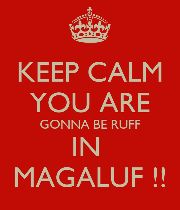 KEEP CALM YOU ARE GONNA BE RUFF IN  MAGALUF !!