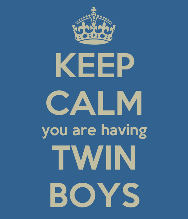 KEEP CALM you are having TWIN BOYS