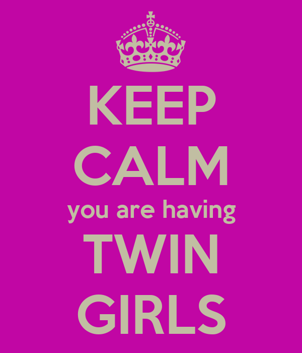 KEEP CALM you are having TWIN GIRLS